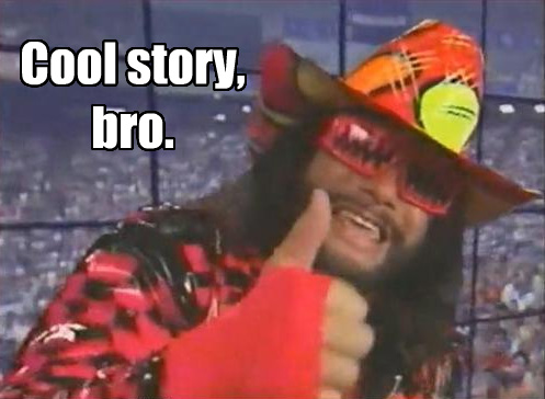 Macho_Man_Cool_Story_Bro.jpg